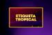 ETIQUETA-TROPICAL